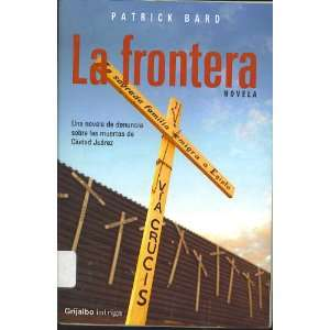 / The Border (Spanish Edition) (9789700517353) Patrick Bard Books