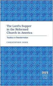 The Lords Supper in the Reformed Church in America: Tradition in