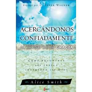 de la gracia: Cómo encontrar una fresca intimidad con Dios (Spanish