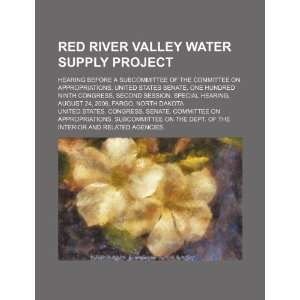 Red River Valley water supply project hearing before a Subcommittee