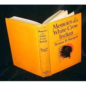 Memoirs of a White Crow Indian Thomas B. Marquis Books