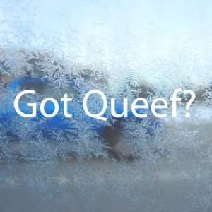 Got Queef? White Decal Fart Qweef Car Window Laptop White