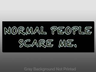 Normal People Scare Me Bumper Sticker   decal funny fun