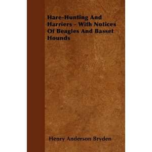 Hare Hunting And Harriers   With Notices Of Beagles And