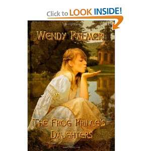 The Frog Princes Daughters (9781602151031): Wendy Palmer: Books
