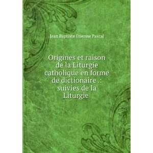 .: suivies de la Liturgie .: Jean Baptiste Ã?tienne Pascal: Books