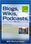 Blogs, Wikis, Podcasts, and Will Richardson