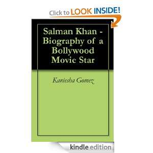 Salman Khan   Biography of a Bollywood Movie Star Kaniesha Gomez