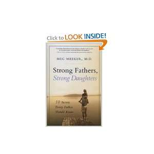 Fathers, Strong Daughters 1st Edition: Meg Meeker:  Books
