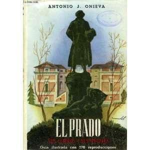 EL PRADO SUS CUADROS Y SUS PINTORES: Antonio J. ONIEVA: Books