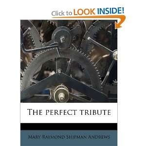 perfect tribute (9781179945170): Mary Raymond Shipman Andrews: Books