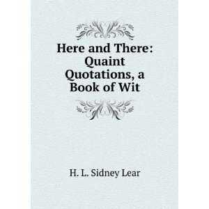 and There Quaint Quotations, a Book of Wit H. L. Sidney Lear Books