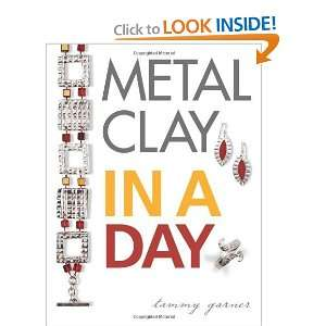 Metal Clay In A Day [Paperback] Tammy Garner Books
