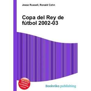 Copa del Rey de fútbol 2002 03: Ronald Cohn Jesse