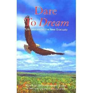 Dare to Dream: Life Lessons for the New Graduate