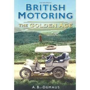 Motoring the Golden Age 1900 40 (9780752451336) a B Demaus Books