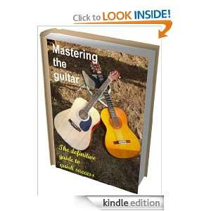 Mastering the guitar   the definitive guide to quick success, from