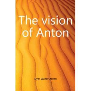 The vision of Anton Dyer Walter Anton Books