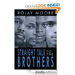 Straight Talk to the Brothers: Rojay Moore:  Kindle Store