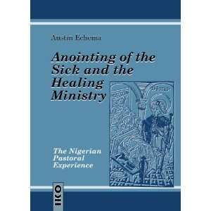 Anointing of the Sick and the Healing Ministry: The Nigerian Pastoral