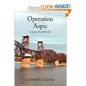 Operation Aspic: A James Bond Parody: Anthony J. Lomas: 9781469149622