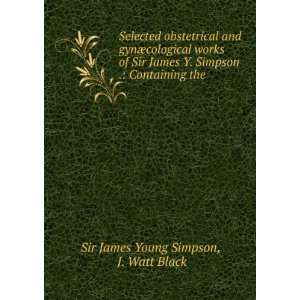 Sir James Y. Simpson .: Containing the .: J. Watt Black Sir James