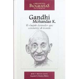 Mohandas Karamchand Gandhi: El Faquir Desnudo Que Conmovio
