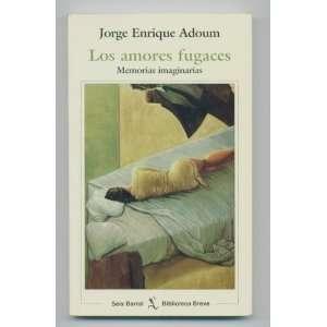 Los amores fugaces Memorias imaginarias (Biblioteca breve