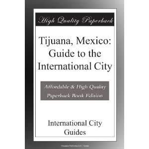 Tijuana, Mexico Guide to the International City