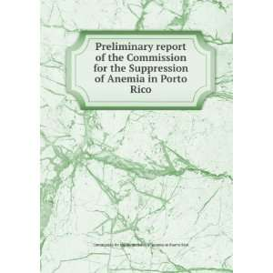the Commission for the Suppression of Anemia in Porto Rico: Commission