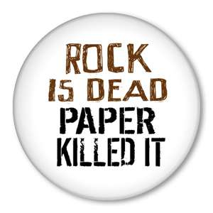 ROCK is DEAD PAPER KILLED IT   Funny Pins Button Badge