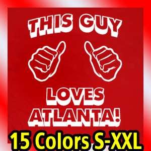 THIS GUY LOVES ATLANTA T Shirt new ATL tee jersey
