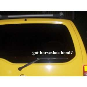 got horseshoe bend? Funny decal sticker Brand New