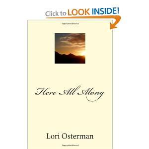 Here All Along (9781475062830): Lori Osterman: Books