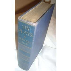 SIX PLAYS With Prefaces. Bernard. Shaw Books