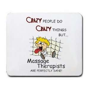 CRAZY PEOPLE DO CRAZY THINGS BUT Massage Therapists ARE PERFECTLY SANE