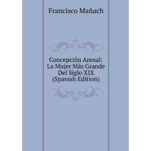Concepción Arenal La Mujer Más Grande Del Siglo XIX