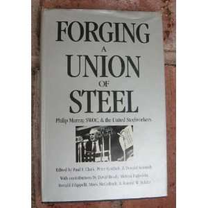 Forging a Union of Steel Philip Murray, Swoc, and the United