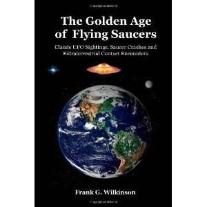 The Golden Age of Flying Saucers Classic UFO Sightings