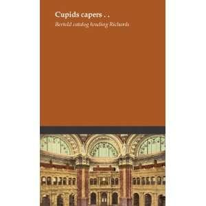 Cupids capers . .: Bert. old catalog heading Richards