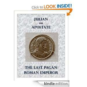 Julian the Apostate   The Last Pagan Roman Emperor (Annotated) Gerald