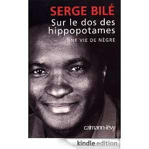 Sur le dos des hippopotamesUne vie de nègre (French Edition)
