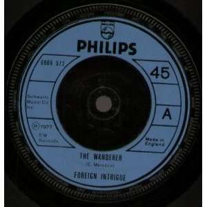WANDERER 7 INCH (7 VINYL 45) UK PHILIPS 1977 FOREIGN INTRIGUE Music