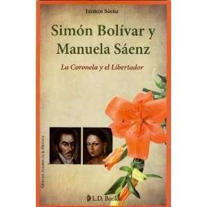 Simon Bolivar y Manuela Saenz. La Coronela y el Libertador