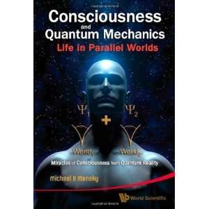 Consciousness and Quantum Mechanics Life in Parallel