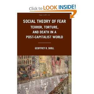 Social Theory of Fear Terror, Torture, and Death in a