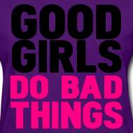 Design ~ 4EVERFLY WOMANS   GOOD GIRLS DO BAD THINGS TEE