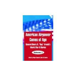American Airpower Comes of Age General Henry H. Hap Arnold